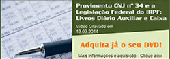 DVD - Provimento CNJ N� 34 e a Legisla��o Federal do IRPF: Livros Di�rio, Auxiliar e Caixa